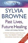 Past Lives, Future Healing - Sylvia Browne